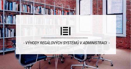Výhody regálových systémů v administraci
